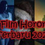 Film Horor Terbaru 2021 Pilihan Terbaik